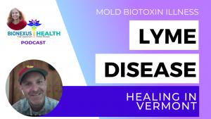 Healing in Vermont | Lyme Disease Ep. 4 | BioNexus Health Podcast